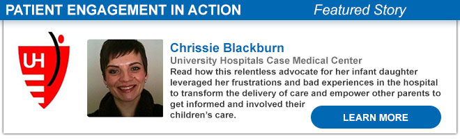 Chrissie Blackburn University Hospitals Case Medical Center  Read this relentless advocate for her infant daughter leveraged her frustrations and bad experiences in the hospital to transform the delivery of care and e