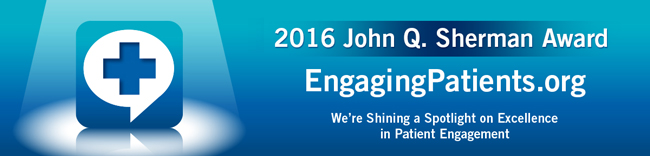 2016 John Q. Sherman Award - EngagingPatients.org - We're Shining a Spotlight on Excellence in Patient Engagement