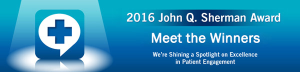 2016 John Q. Sherman Award | For Excellence in Patient Engagement - Meet the Winners